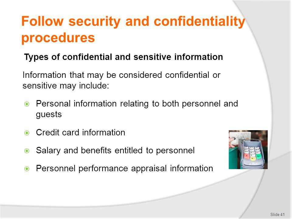 Follow security and confidentiality procedures Types of confidential and sensitive information Information that may be considered confidential or sens