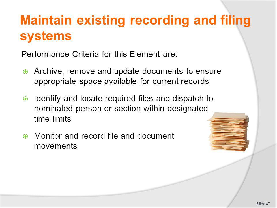 Maintain existing recording and filing systems Performance Criteria for this Element are: Archive, remove and update documents to ensure appropriate s