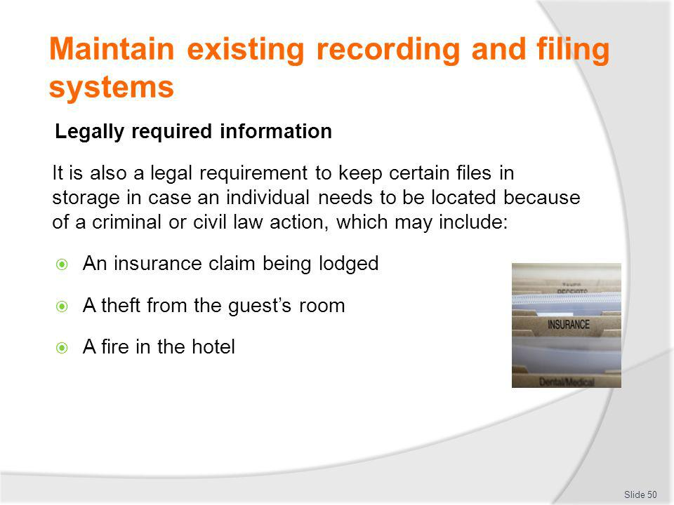 Maintain existing recording and filing systems Legally required information It is also a legal requirement to keep certain files in storage in case an