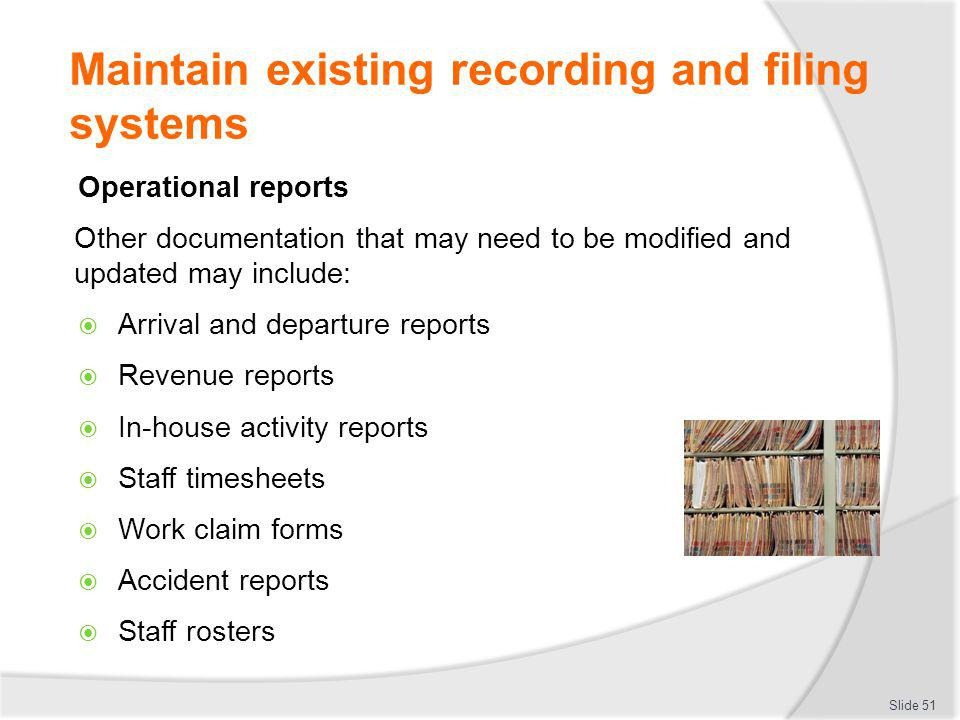Maintain existing recording and filing systems Operational reports Other documentation that may need to be modified and updated may include: Arrival a
