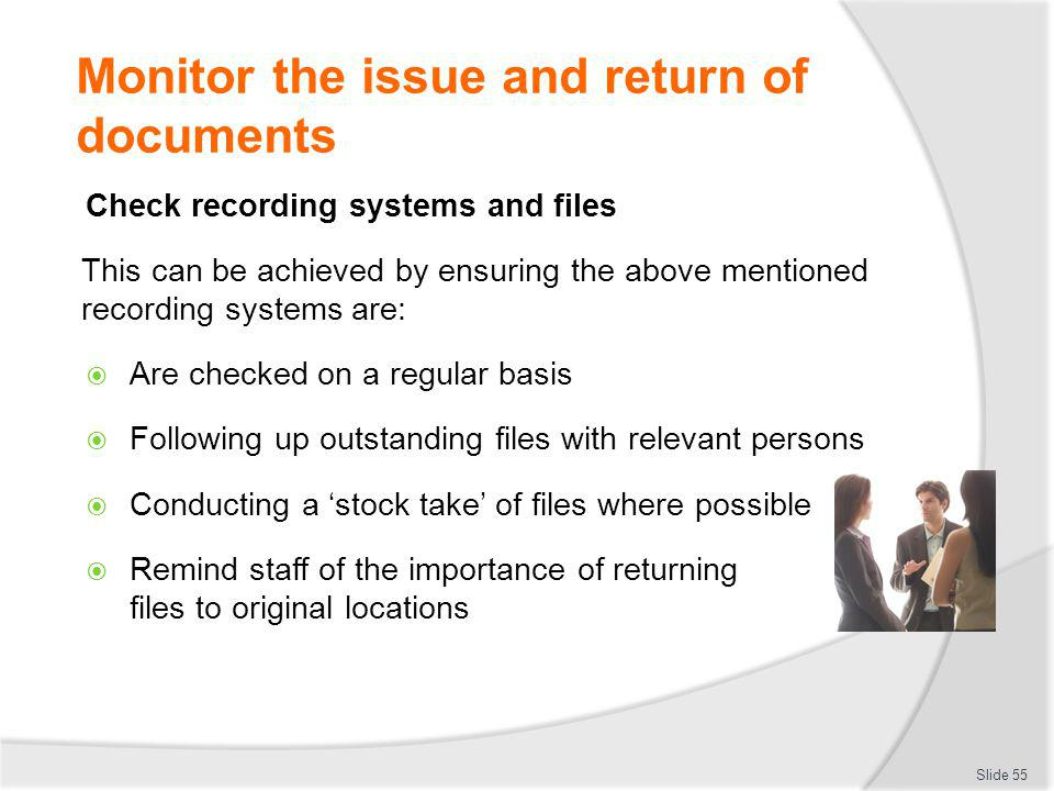 Monitor the issue and return of documents Check recording systems and files This can be achieved by ensuring the above mentioned recording systems are