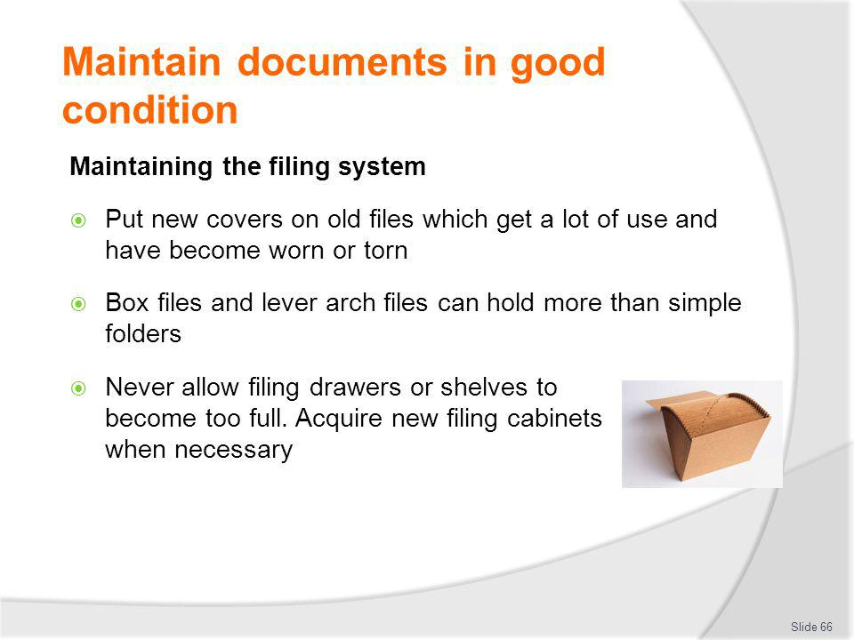 Maintain documents in good condition Maintaining the filing system Put new covers on old files which get a lot of use and have become worn or torn Box