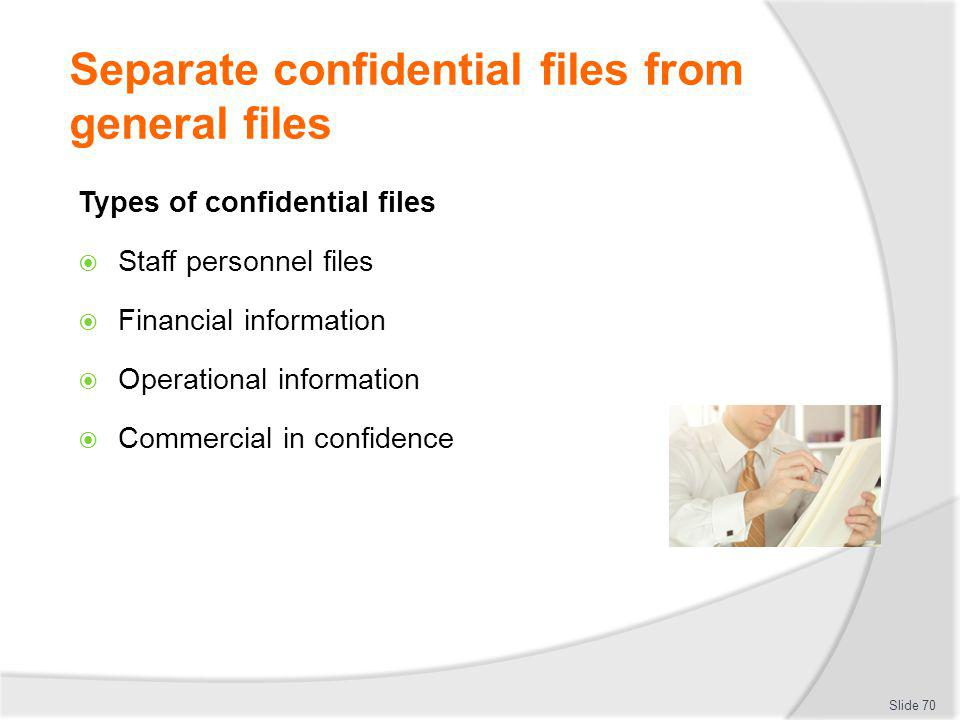 Separate confidential files from general files Types of confidential files Staff personnel files Financial information Operational information Commerc