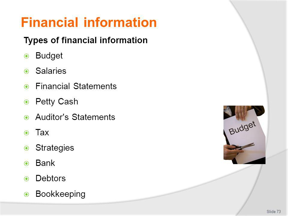 Financial information Types of financial information Budget Salaries Financial Statements Petty Cash Auditor's Statements Tax Strategies Bank Debtors