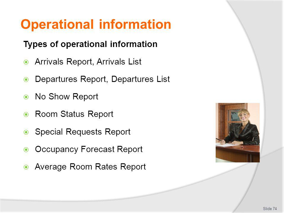Operational information Types of operational information Arrivals Report, Arrivals List Departures Report, Departures List No Show Report Room Status