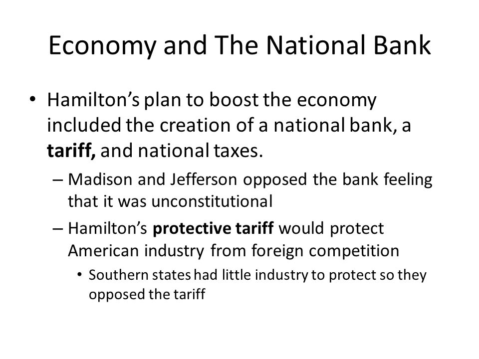 Economy and The National Bank Hamiltons plan to boost the economy included the creation of a national bank, a tariff, and national taxes.