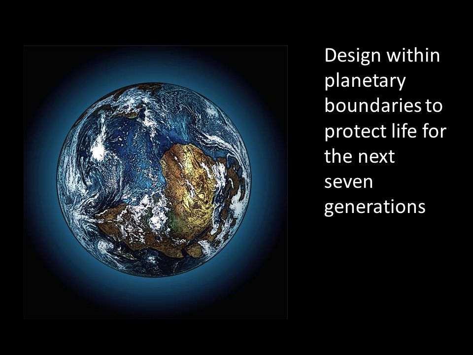 Design within planetary boundaries to protect life for the next seven generations