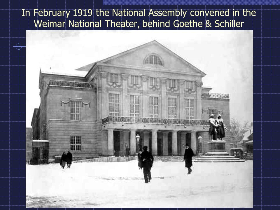 In February 1919 the National Assembly convened in the Weimar National Theater, behind Goethe & Schiller