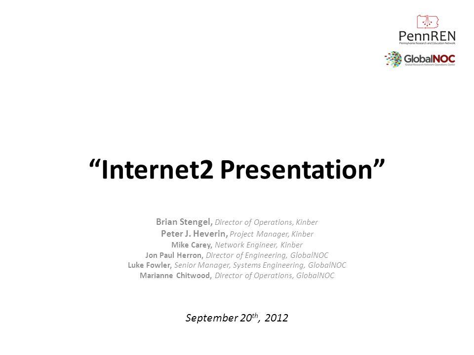 Internet2 Presentation Brian Stengel, Director of Operations, Kinber Peter J. Heverin, Project Manager, Kinber Mike Carey, Network Engineer, Kinber Jo