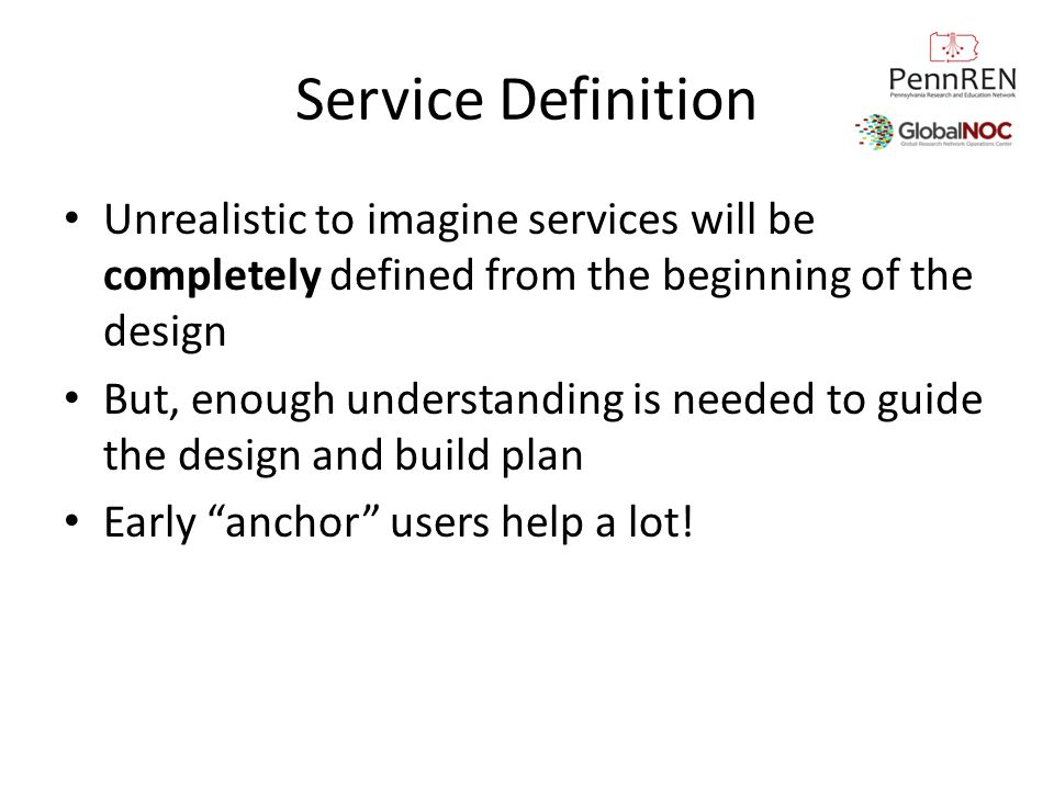 Service Definition Unrealistic to imagine services will be completely defined from the beginning of the design But, enough understanding is needed to