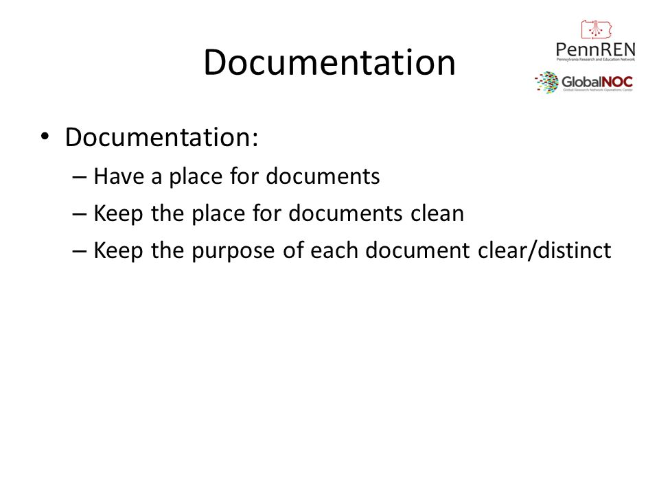 Documentation Documentation: – Have a place for documents – Keep the place for documents clean – Keep the purpose of each document clear/distinct
