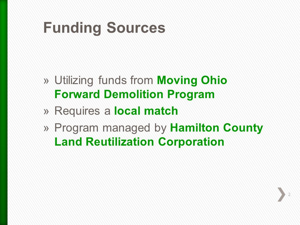 »Utilizing funds from Moving Ohio Forward Demolition Program »Requires a local match »Program managed by Hamilton County Land Reutilization Corporation 2