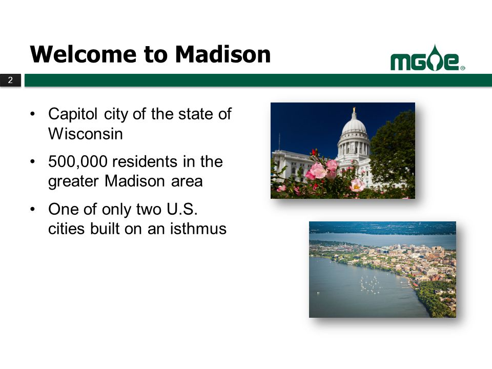 2 2 Welcome to Madison Capitol city of the state of Wisconsin 500,000 residents in the greater Madison area One of only two U.S.