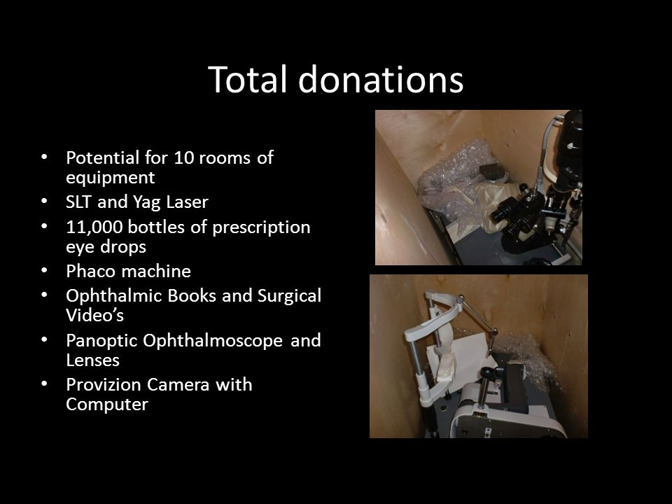 Donations cont- Complete, 2 exam room satellite office (Drs. Cheryl Powell & Lori Moore) SLT laser (Dr. Mildred Olivier) 6 new Topcon Chairs 2 Slit la
