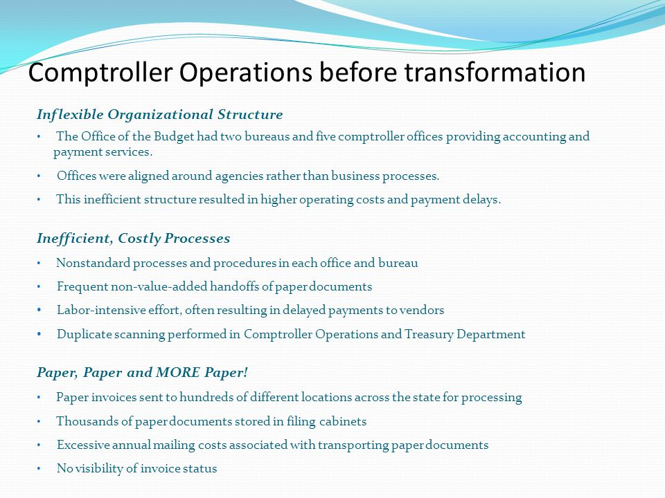 Comptroller Operations before transformation Inflexible Organizational Structure The Office of the Budget had two bureaus and five comptroller offices