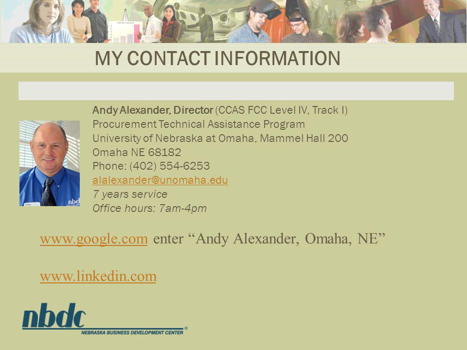 MY CONTACT INFORMATION In an effort to reduce my www.google.comwww.google.com enter Andy Alexander, Omaha, NE www.linkedin.com Andy Alexander, Director (CCAS FCC Level IV, Track I) Procurement Technical Assistance Program University of Nebraska at Omaha, Mammel Hall 200 Omaha NE 68182 Phone: (402) 554-6253 alalexander@unomaha.edu 7 years service Office hours: 7am-4pm alalexander@unomaha.edu