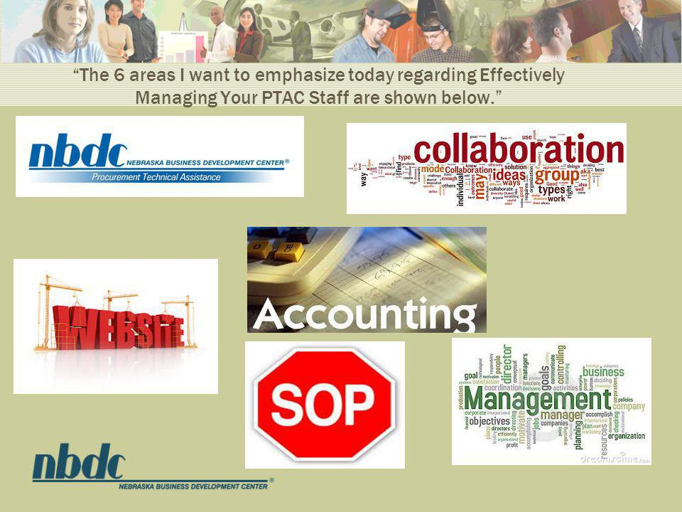 The 6 areas I want to emphasize today regarding Effectively Managing Your PTAC Staff are shown below.