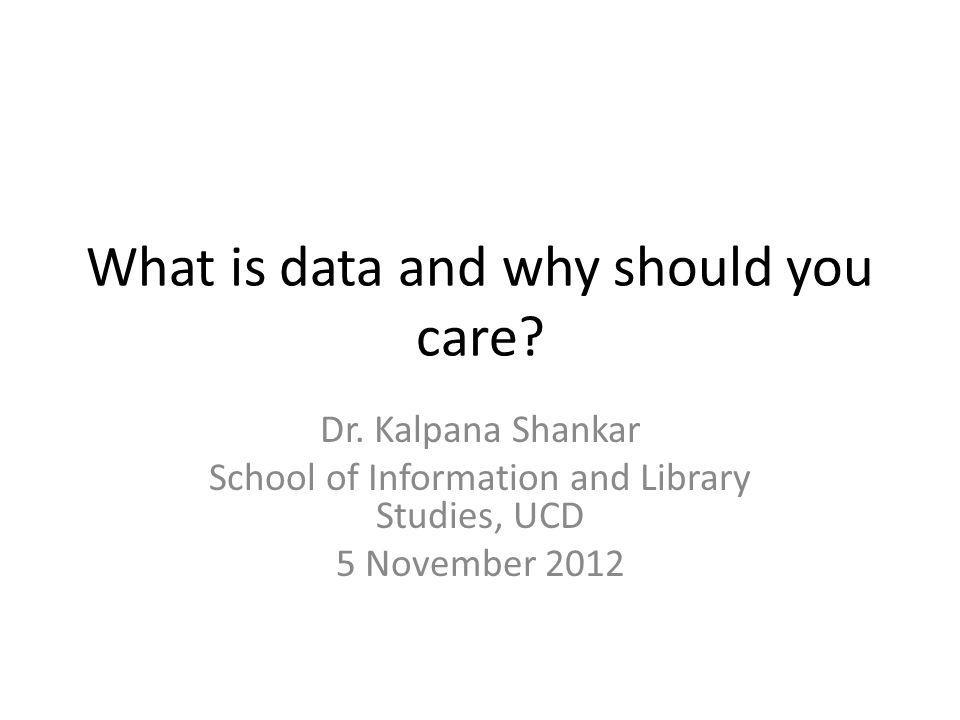 What is data and why should you care. Dr.