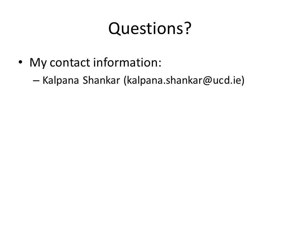 Questions? My contact information: – Kalpana Shankar (kalpana.shankar@ucd.ie)