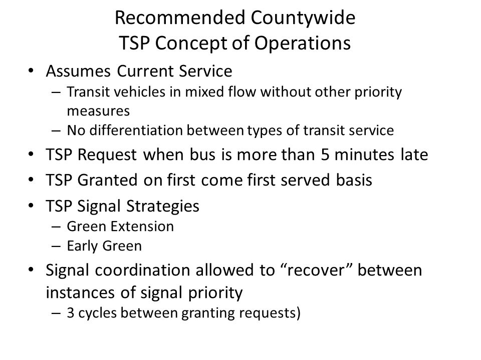 Recommended Countywide TSP Concept of Operations Assumes Current Service – Transit vehicles in mixed flow without other priority measures – No differe