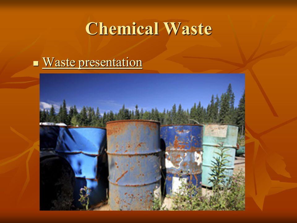 Chemical Waste Waste presentation Waste presentation Waste presentation Waste presentation