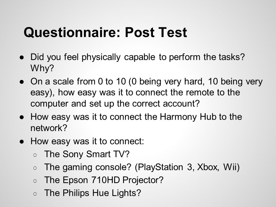 Questionnaire: Post Test Did you feel physically capable to perform the tasks.