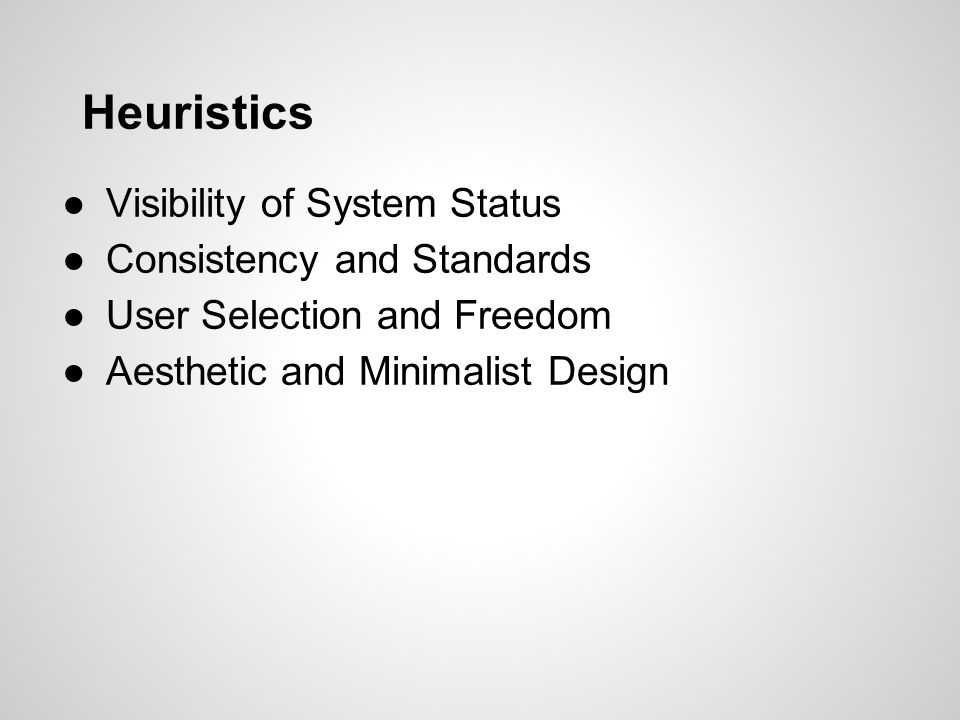 Heuristics Visibility of System Status Consistency and Standards User Selection and Freedom Aesthetic and Minimalist Design