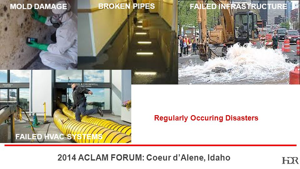 BR ACLAM FORUM: Coeur dAlene, Idaho MOLD DAMAGE BROKEN PIPES FAILED INFRASTRUCTURE BROKEN PIPES FAILED HVAC SYSTEMS Regularly Occuring Disasters
