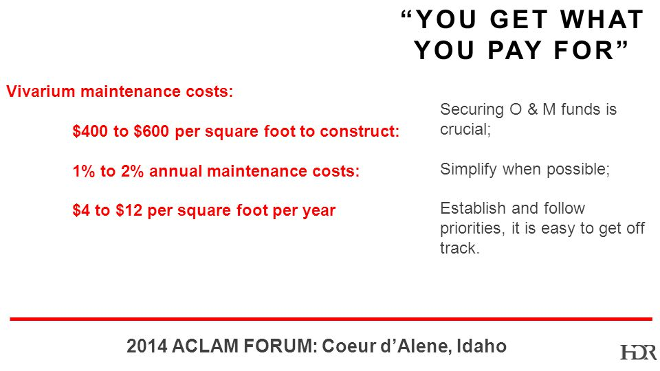 BR ACLAM FORUM: Coeur dAlene, Idaho YOU GET WHAT YOU PAY FOR Securing O & M funds is crucial; Simplify when possible; Establish and follow priorities, it is easy to get off track.