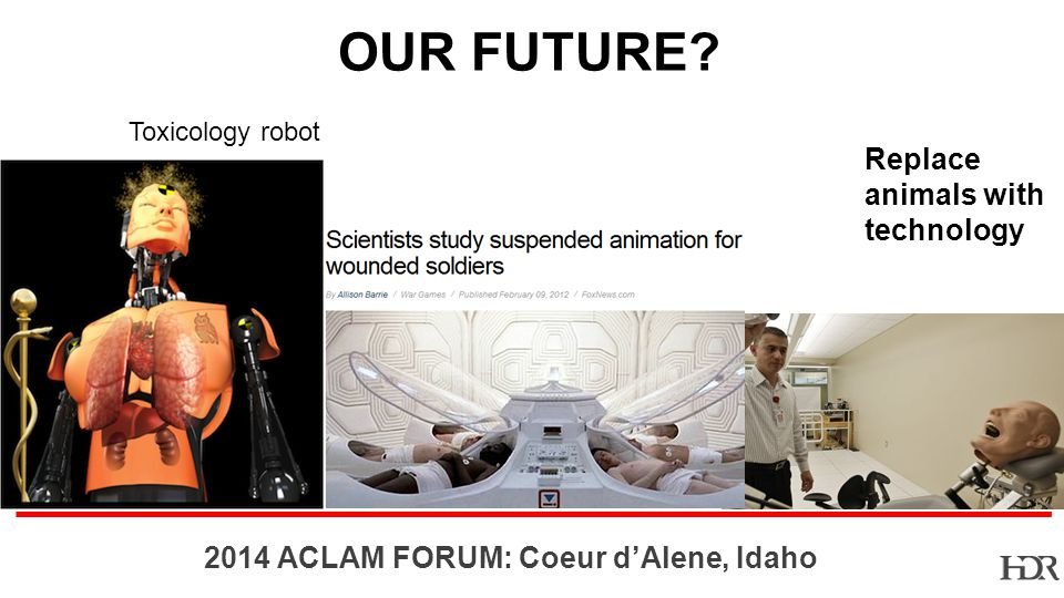 BR ACLAM FORUM: Coeur dAlene, Idaho Replace animals with technology OUR FUTURE.