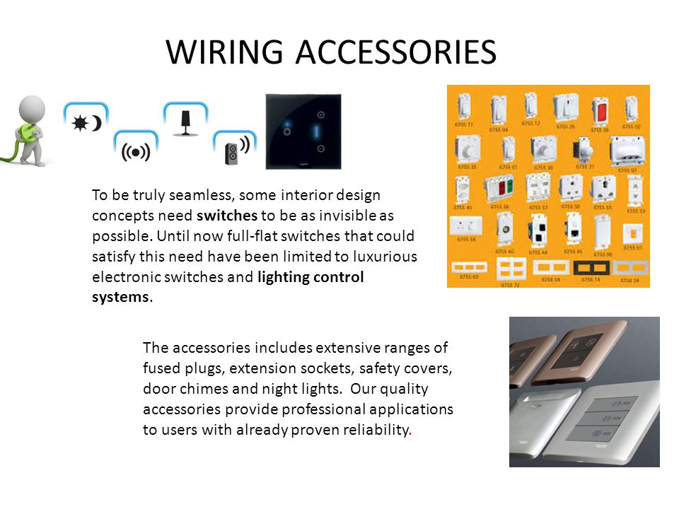 WIRING ACCESSORIES To be truly seamless, some interior design concepts need switches to be as invisible as possible.