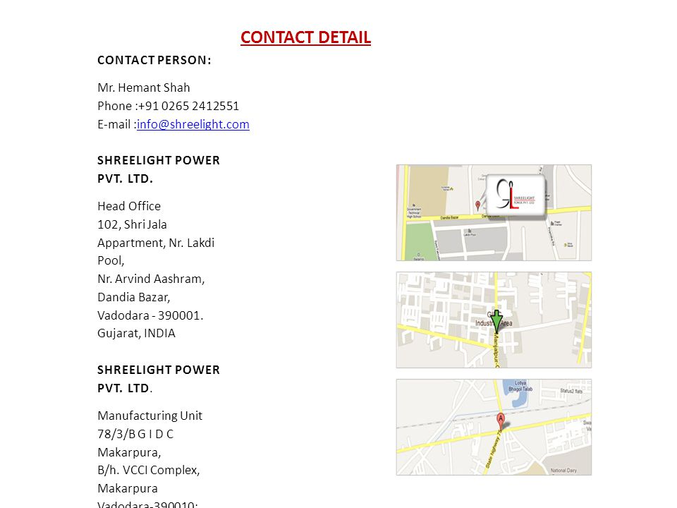CONTACT DETAIL CONTACT PERSON: Mr. Hemant Shah Phone :+91 0265 2412551 E-mail :info@shreelight.cominfo@shreelight.com SHREELIGHT POWER PVT. LTD. Head