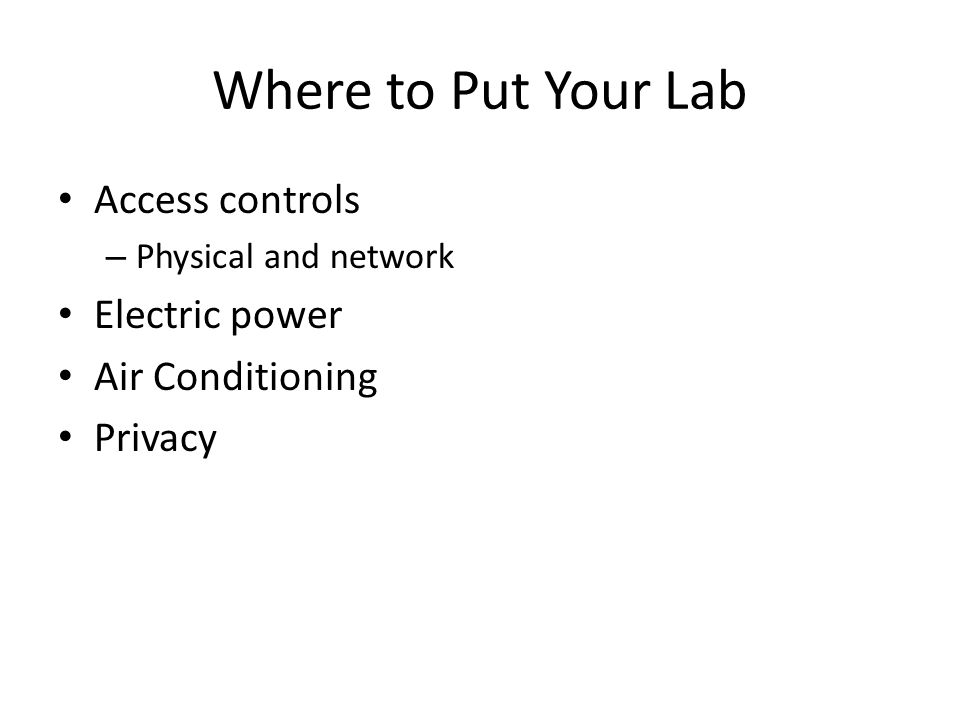 Where to Put Your Lab Access controls – Physical and network Electric power Air Conditioning Privacy