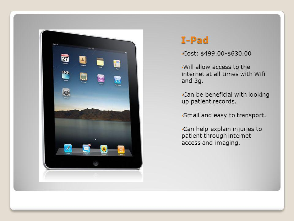 I-Pad Cost: $499.00-$630.00 Will allow access to the internet at all times with Wifi and 3g.