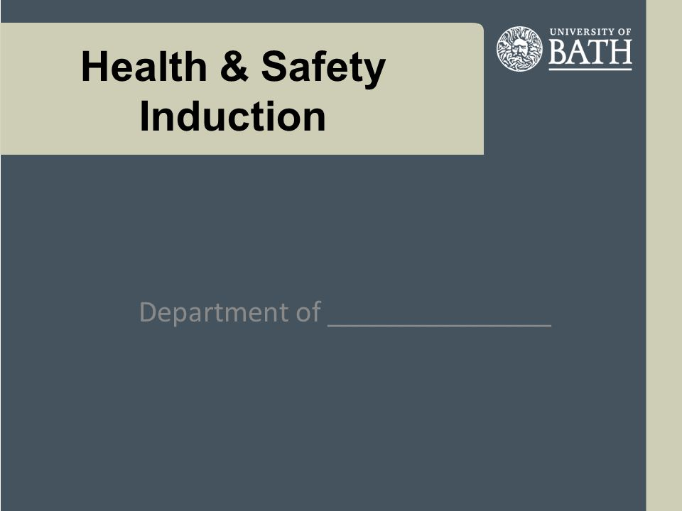 University of Bath Further Information Health, Safety & Environment website –Central policies and advice including Safety Policy –Library of generic and specific risk assessments –Guidance and self-training presentations –Information –Templates for assessments and incident reporting etc Quarterly Newsletters –Available from the website –Notice boards Department –Risk assessments – Departmentally specific –Local training, information and instruction