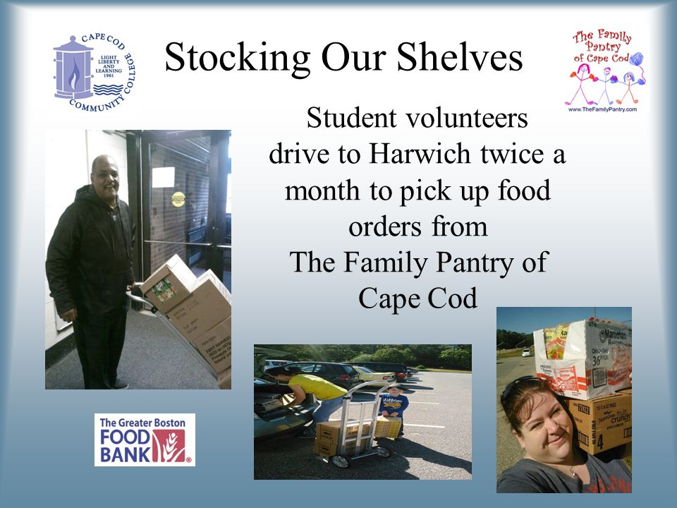 Stocking Our Shelves Student volunteers drive to Harwich twice a month to pick up food orders from The Family Pantry of Cape Cod