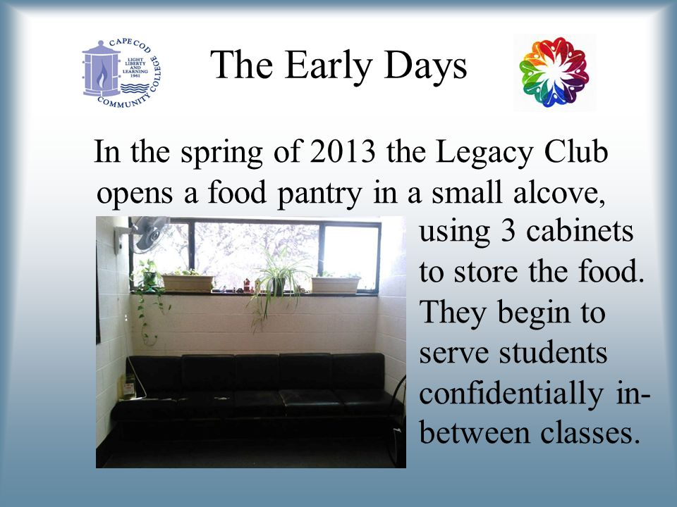 The Early Days In the spring of 2013 the Legacy Club opens a food pantry in a small alcove, using 3 cabinets to store the food.