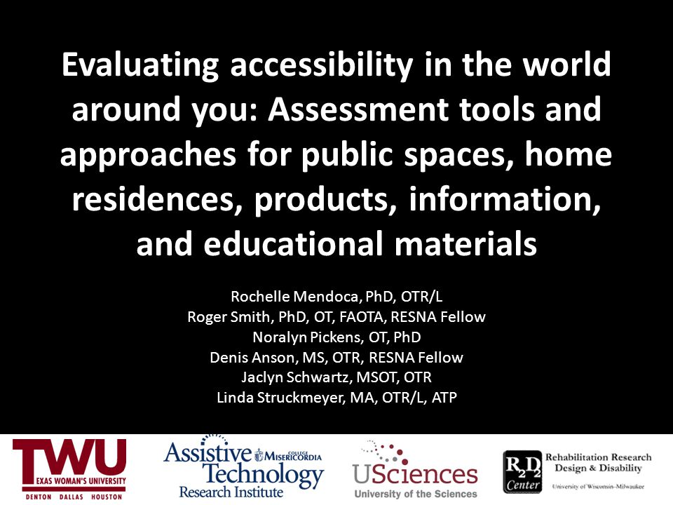 Evaluating accessibility in the world around you: Assessment tools and approaches for public spaces, home residences, products, information, and educa