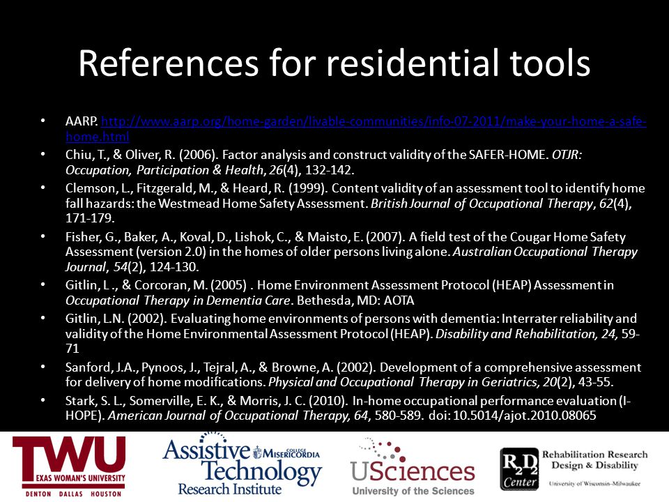References for residential tools AARP. http://www.aarp.org/home-garden/livable-communities/info-07-2011/make-your-home-a-safe- home.htmlhttp://www.aar
