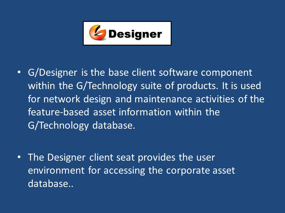 G/Designer is the base client software component within the G/Technology suite of products.