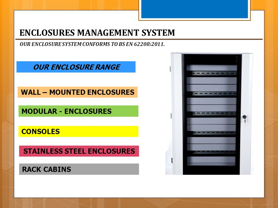 ENCLOSURES MANAGEMENT SYSTEM WALL – MOUNTED ENCLOSURES MODULAR - ENCLOSURES CONSOLES STAINLESS STEEL ENCLOSURES RACK CABINS OUR ENCLOSURE RANGE OUR EN