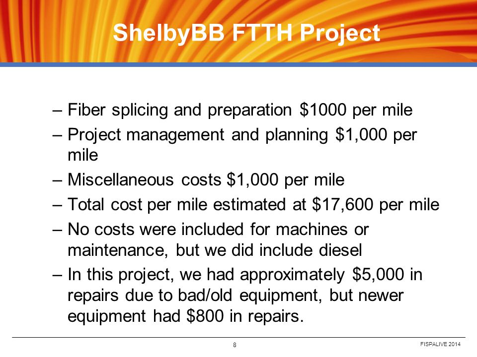 FISPALIVE 2014 8 ShelbyBB FTTH Project –Fiber splicing and preparation $1000 per mile –Project management and planning $1,000 per mile –Miscellaneous