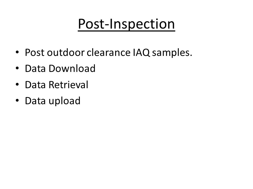 Post-Inspection Post outdoor clearance IAQ samples. Data Download Data Retrieval Data upload