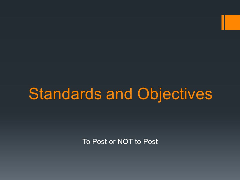 Standards and Objectives To Post or NOT to Post