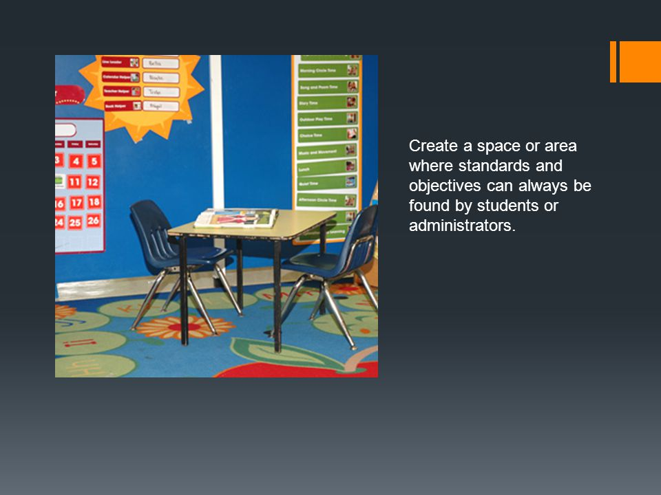 Create a space or area where standards and objectives can always be found by students or administrators.