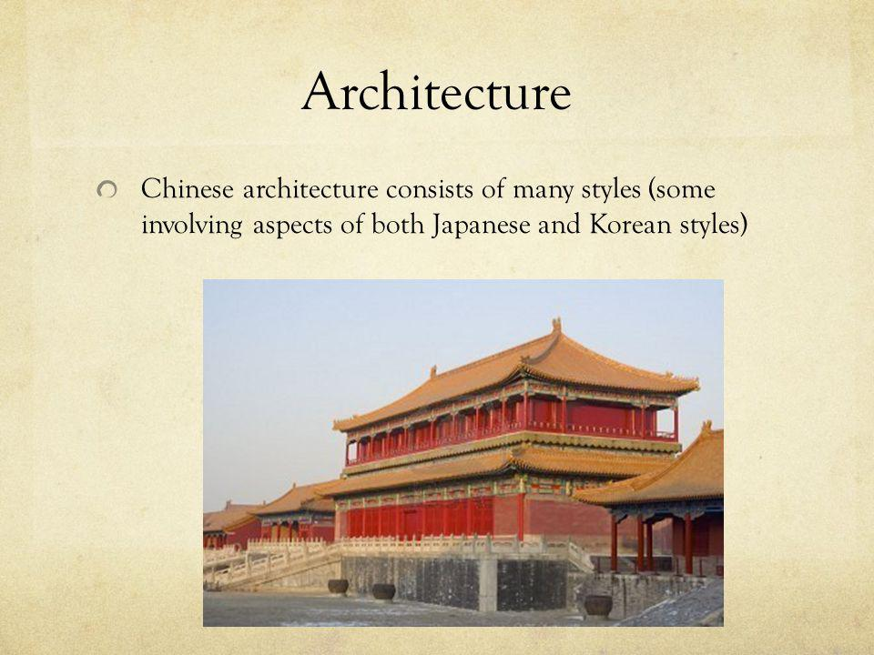 Architecture Chinese architecture consists of many styles (some involving aspects of both Japanese and Korean styles)