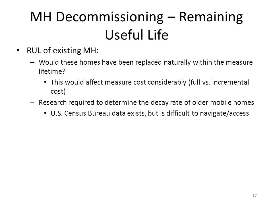 MH Decommissioning – Remaining Useful Life RUL of existing MH: – Would these homes have been replaced naturally within the measure lifetime.
