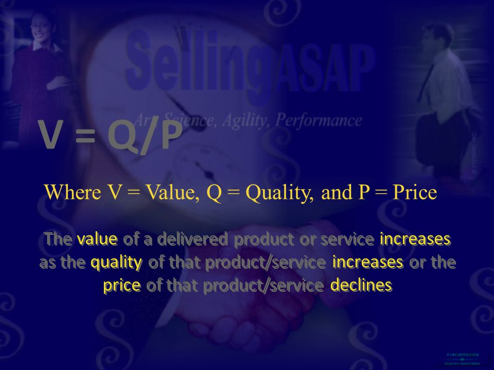 V = Q/P The value of a delivered product or service increases as the quality of that product/service increases or the price of that product/service de