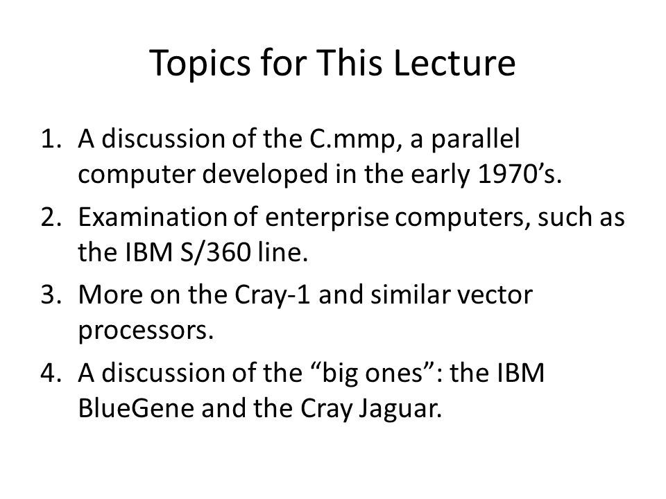 Topics for This Lecture 1.A discussion of the C.mmp, a parallel computer developed in the early 1970s.