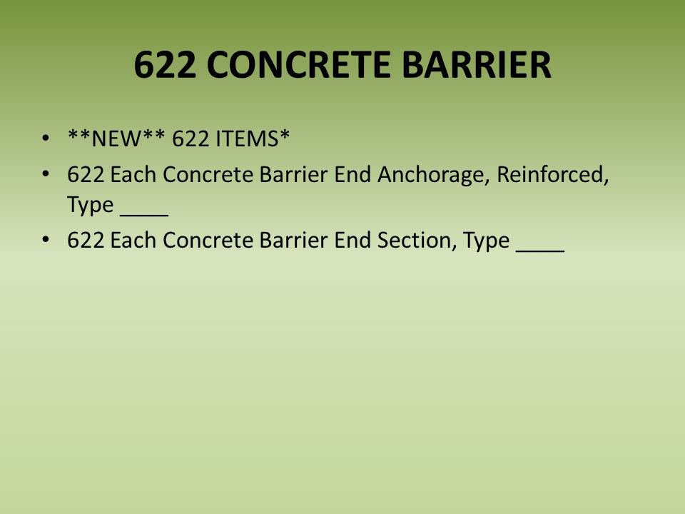 622 CONCRETE BARRIER **NEW** 622 ITEMS* 622 Each Concrete Barrier End Anchorage, Reinforced, Type ____ 622 Each Concrete Barrier End Section, Type ____